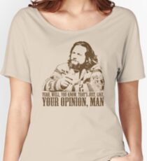 The Big Lebowski Just Like You're Opinion T-Shirt Women's Relaxed Fit T-Shirt
