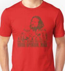 The Big Lebowski Just Like You're Opinion T-Shirt Unisex T-Shirt