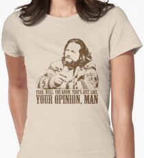 The Big Lebowski Just Like You're Opinion T-Shirt Women's Fitted T-Shirt