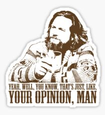 The Big Lebowski Just Like You're Opinion T-Shirt Sticker