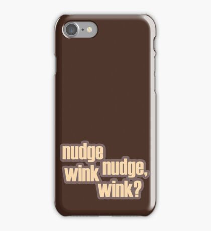 Nudge nudge, wink wink? iPhone Case/Skin