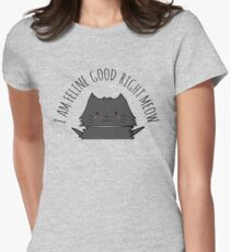 I am feline good right meow #3 Womens Fitted T-Shirt