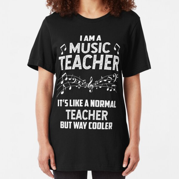 I/'M A MUSIC TEACHER LIKE A NORMAL TEACHER ONLY MUCH COOLER T-SHIRT Present Gift