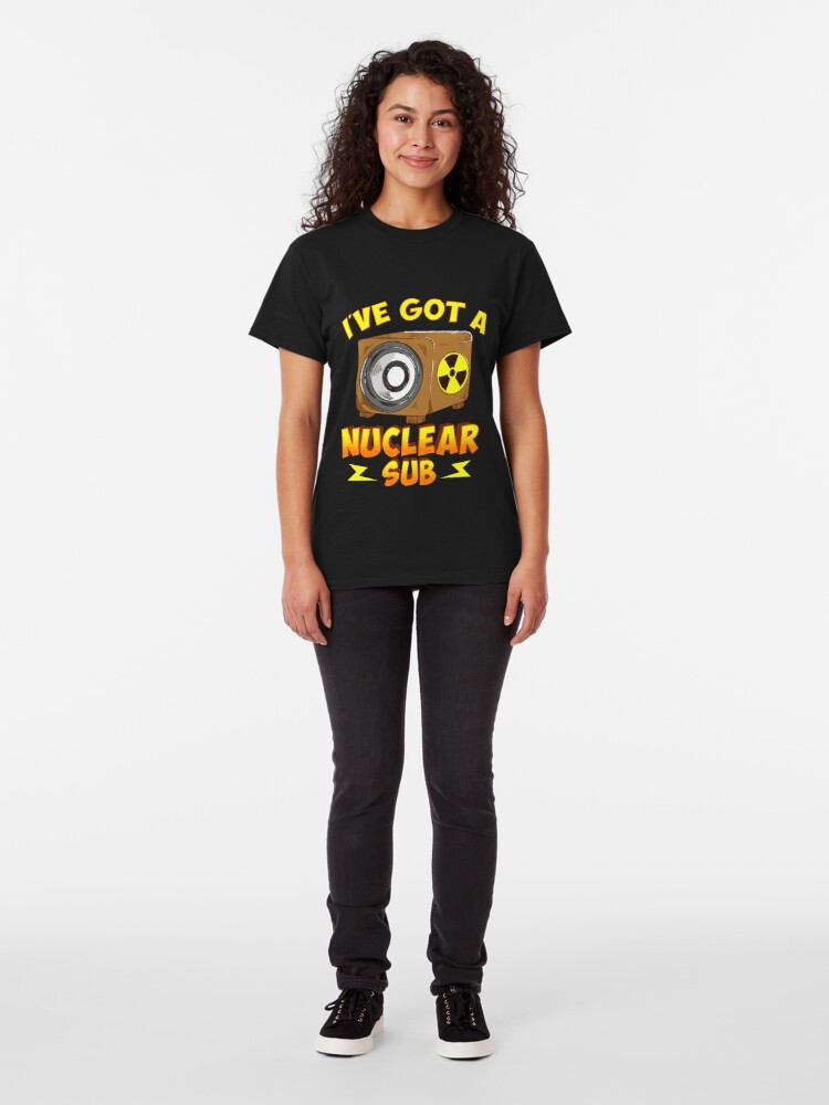 Alternate view of I've Got a Nuclear Sub Classic T-Shirt