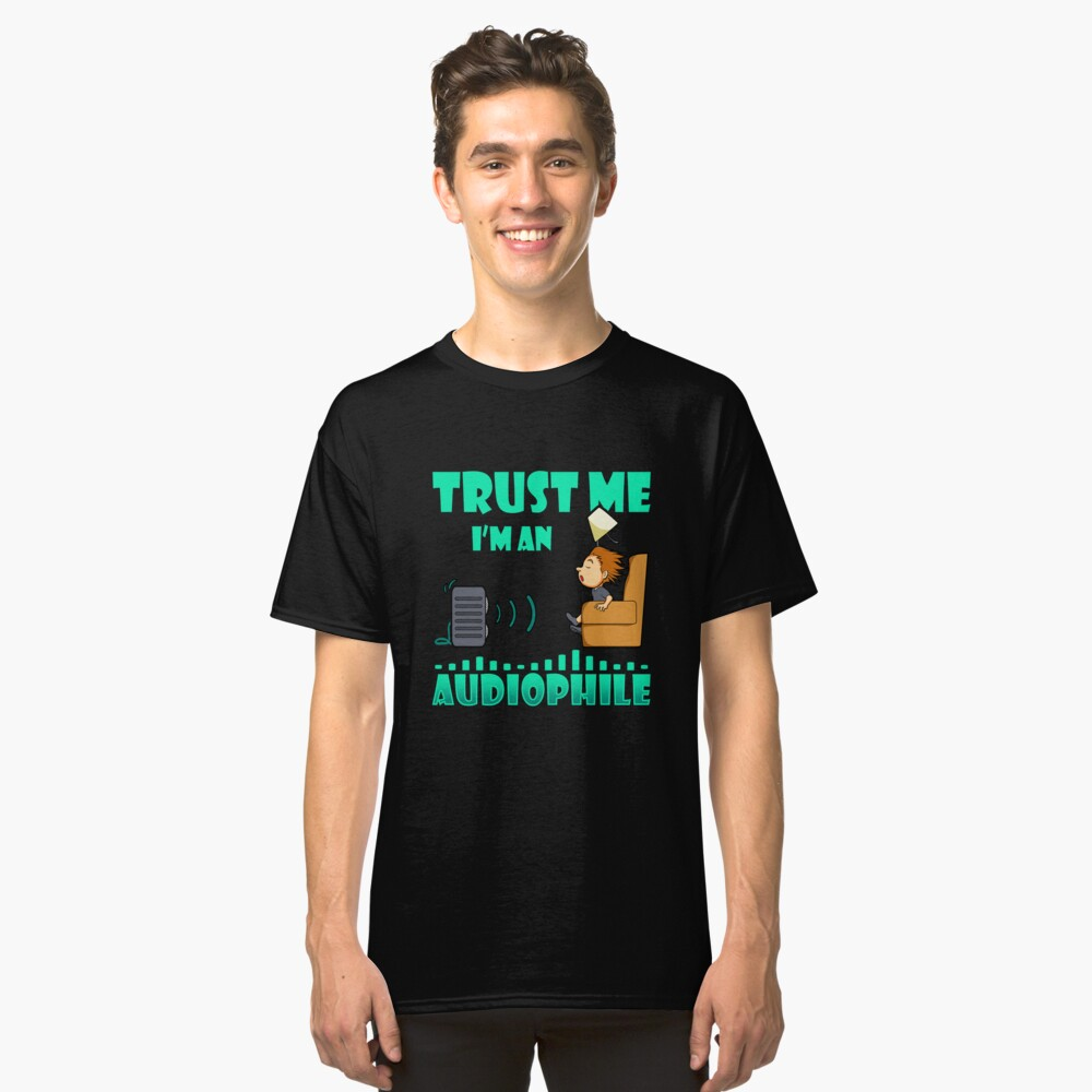 Trust Me I'm an Audiophile Classic T-Shirt