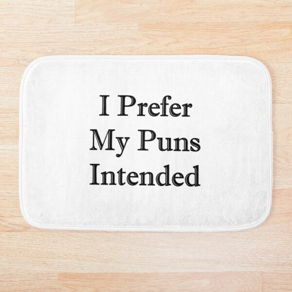 I Prefer My Puns Intended Funny Sarcastic Bath Mat