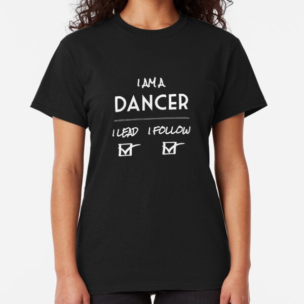 I am a DANCER  [lead and follow] Classic T-Shirt