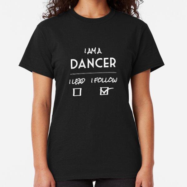 I am a DANCER  [follow] Classic T-Shirt