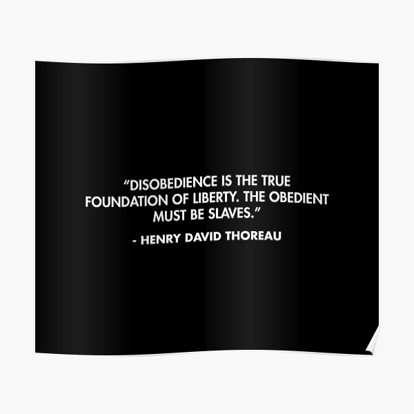"""""""Disobedience is the true foundation of liberty. The obedient must be slaves."""" - Henry David Thoreau Poster"""