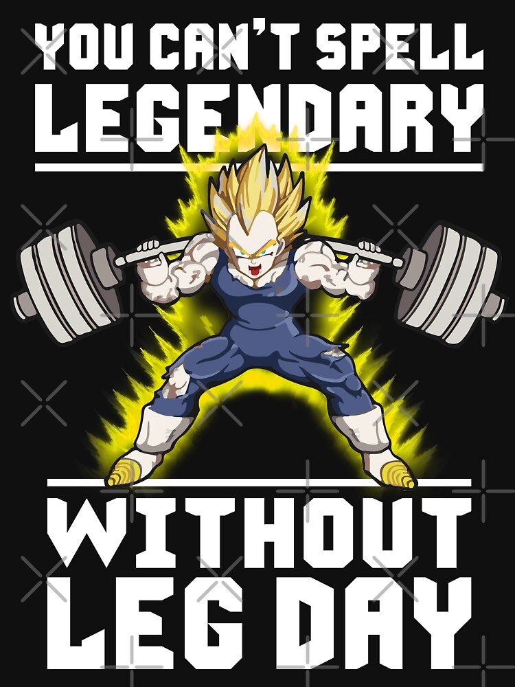 You Can't Spell LEGENDARY Without LEG DAY by gohanflex