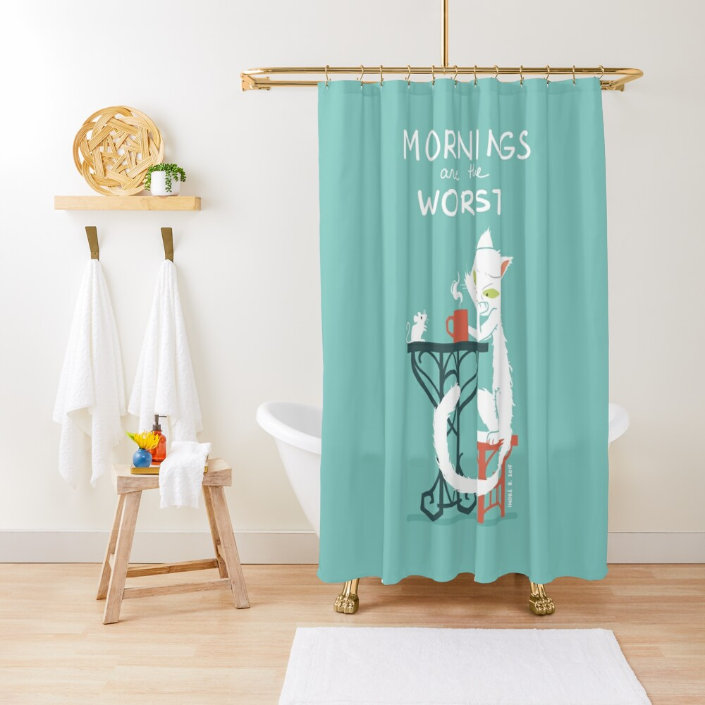 Mornings are the worst Shower Curtain