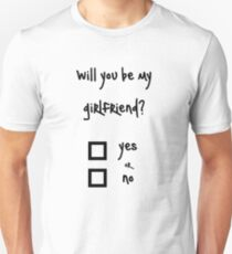 Will you be my girlfriend? yes or no? Unisex T-Shirt
