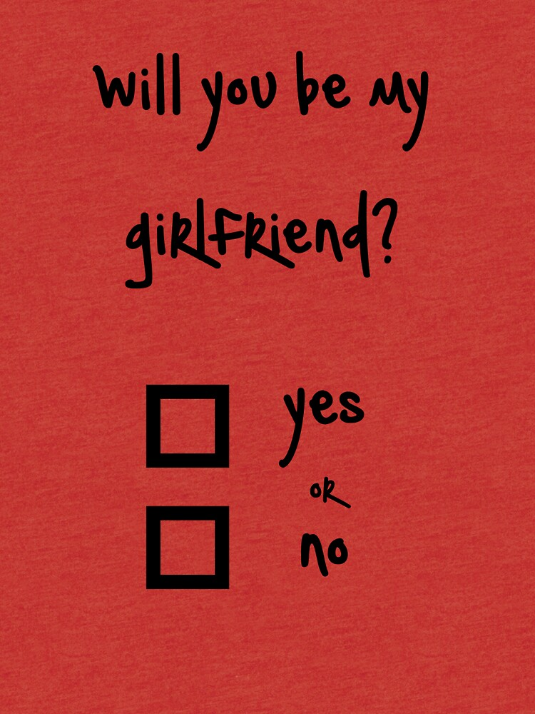 Will You Be My Girlfriend Yes Or No Tri Blend T Shirt By Ninwiito