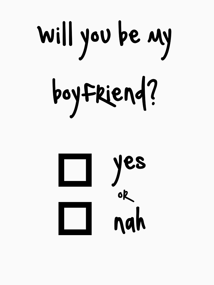 Will You Be My Boyfriend Yes Or Nah Classic T Shirt By Ninwiito