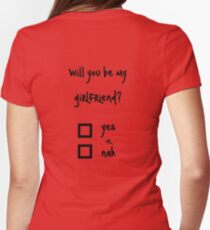 Will you be my girlfriend? yes or nah? Womens Fitted T-Shirt