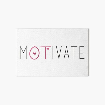 Motivate- Occupational Therapy Art Board Print