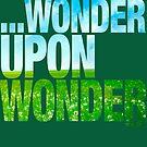 ...WONDER UPON WONDER by FREE T-Shirts