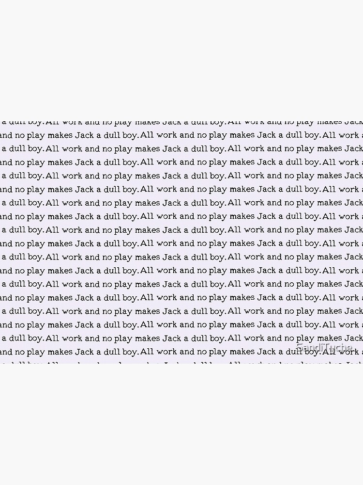 All work and no play makes Jack a dull boy by SandiTyche