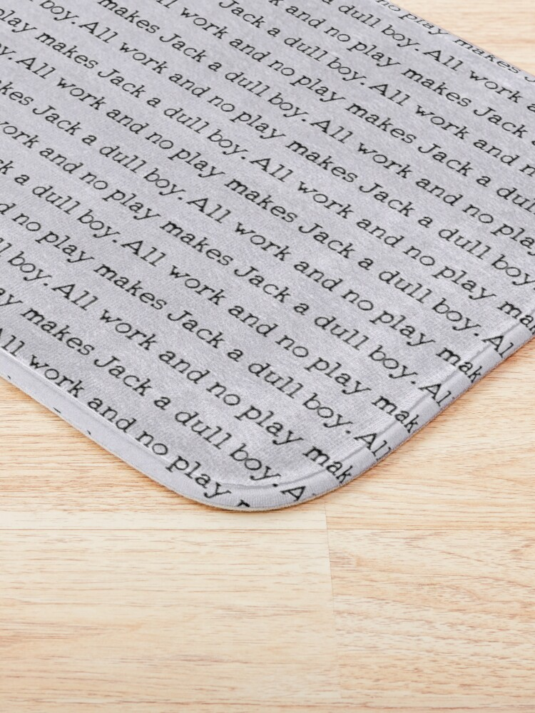 Alternate view of All work and no play makes Jack a dull boy Bath Mat
