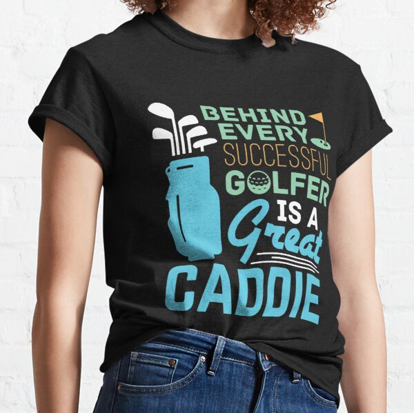 Behind Every Successful Golfer Is a Great Caddie Classic T-Shirt