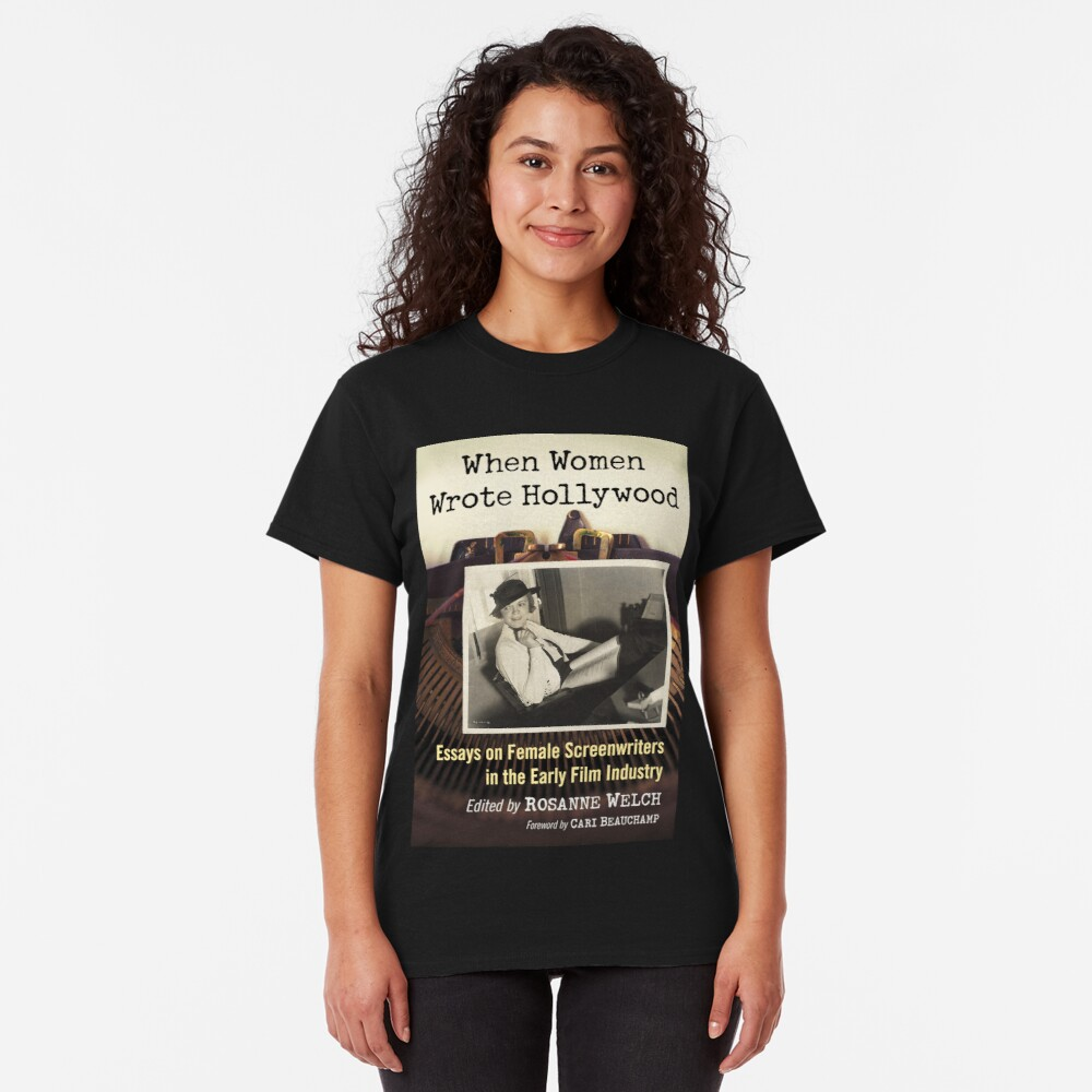 When Women Wrote Hollywood: Essays on Female Screenwriters in the Early Film Industry Classic T-Shirt