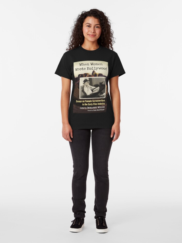 Alternate view of When Women Wrote Hollywood: Essays on Female Screenwriters in the Early Film Industry Classic T-Shirt