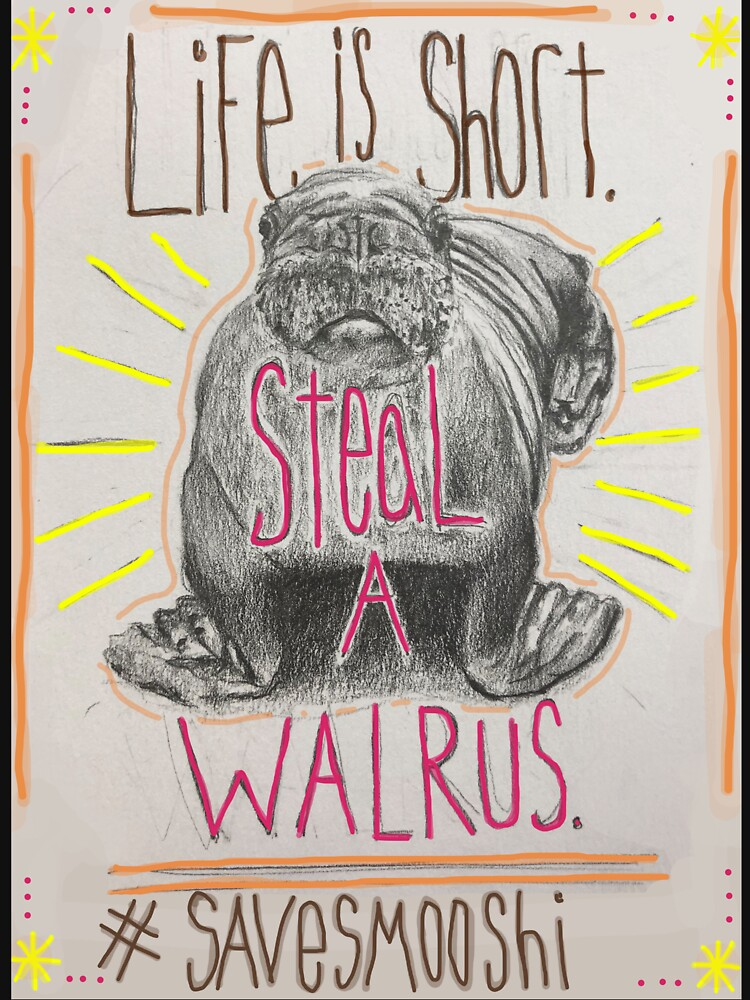 Life is short. Steal a Walrus. by RadGroovy