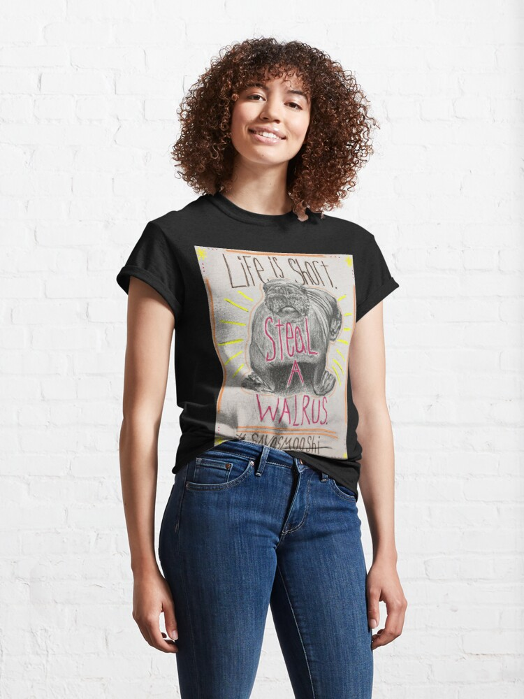 Alternate view of Life is short. Steal a Walrus. Classic T-Shirt
