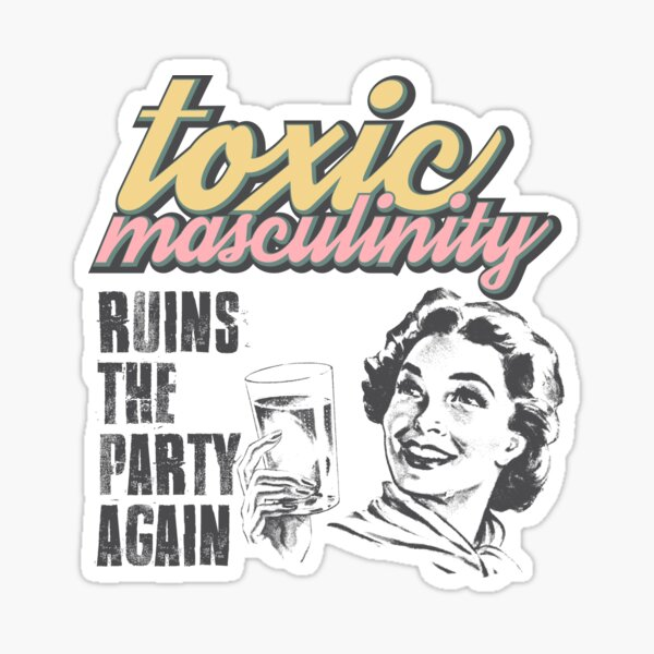 Toxic Masculinity Ruins the Party Again MFM Sticker