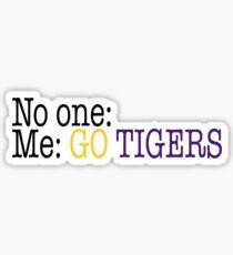 No one: Me: GO TIGERS LSU Sticker