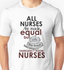 ALL NURSES ARE MADE EQUAL BUT ONLY THE FINEST BECOMES EMERGENCY ROOM NURSES T-Shirt