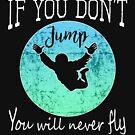 Wenn Sie nicht springen, fliegen Sie niemals Skydive Gift Design von LGamble12345