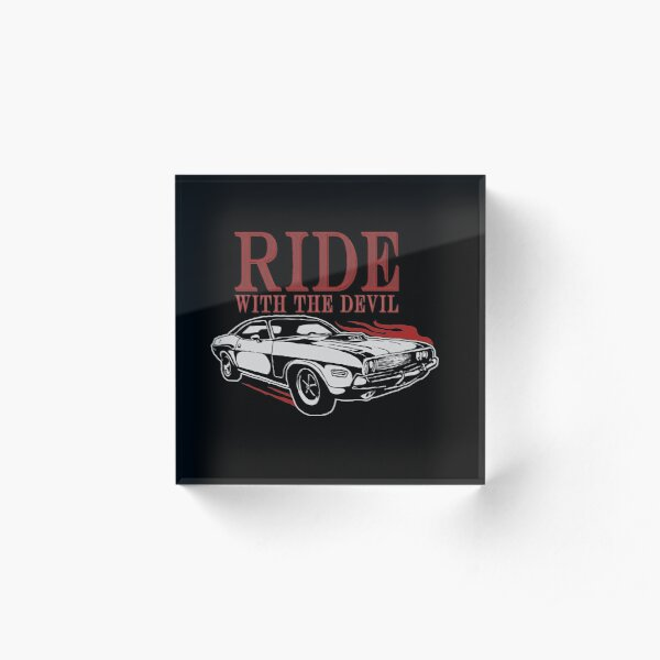 Ride With The Devil Acrylic Block