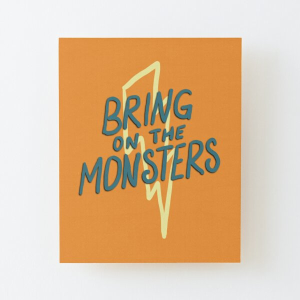 bring on the monsters! Wood Mounted Print