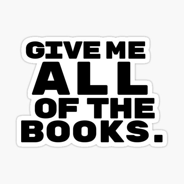 Give Me ALL of the Books. Sticker