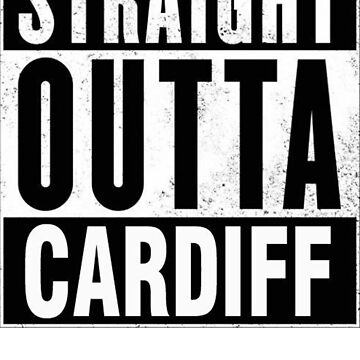 STRAIGHT OUTTA CARDIFF by brpbi