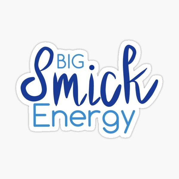 Big Smick Energy Sticker