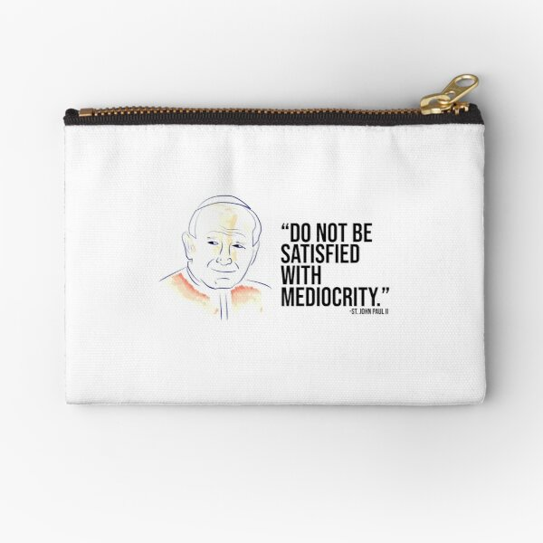 St. John Paul II-Do Not Be Satisfied With Mediocrity Zipper Pouch