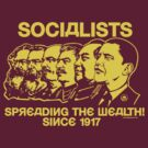 Socialists: Spreading the Wealth  by LibertyManiacs