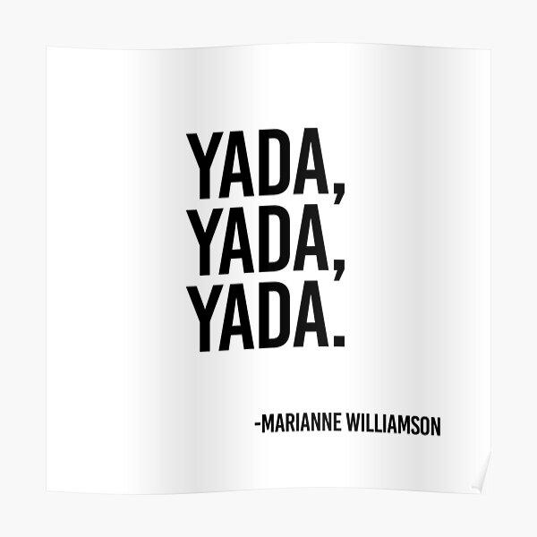 Yada, yada, yada –Marianne Williamson Poster