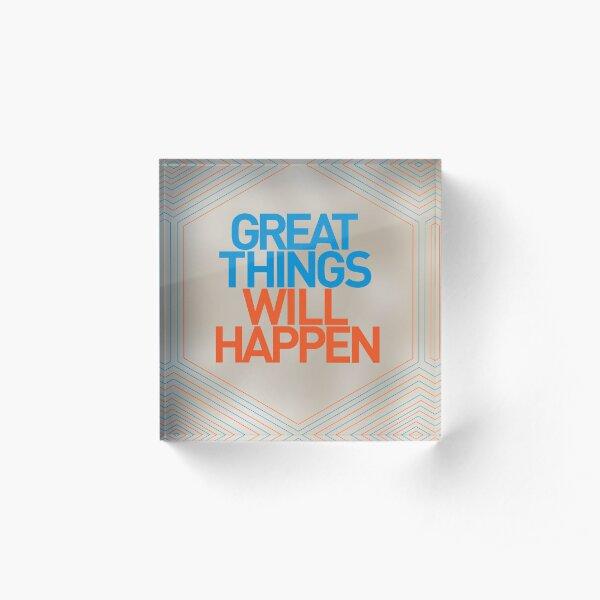 Great Things Will Happen Acrylic Block