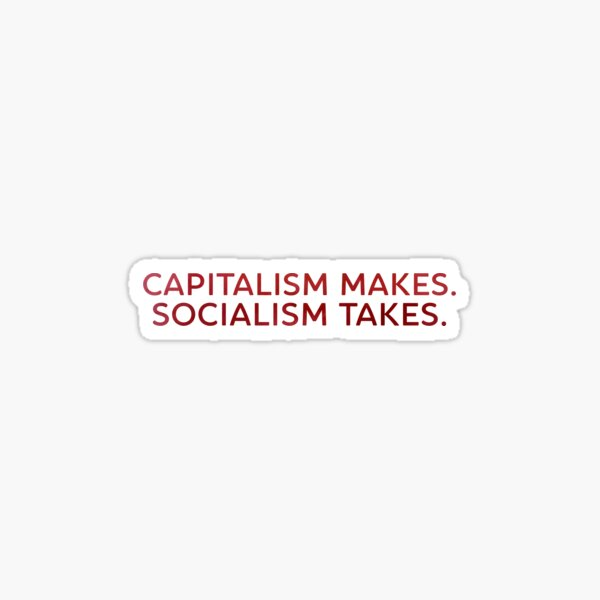 Capitalism makes, Socialism takes Sticker