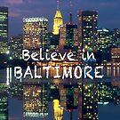 Believe in Baltimore by Bruce ALMIGHTY Baker