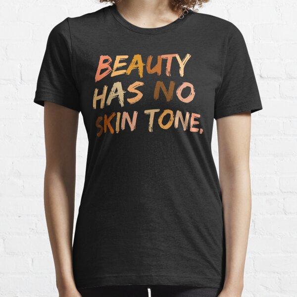 Schönheit hat keinen Hautton - schwarzes Geschichtsmonats-T-Shirt Essential T-Shirt