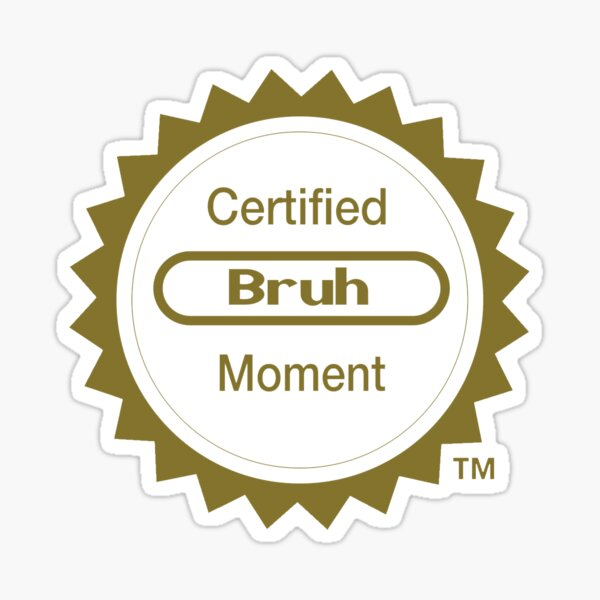 Certified Bruh Moment Sticker