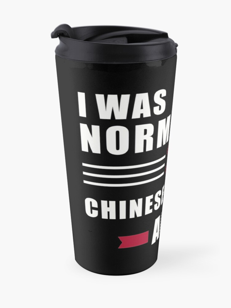 Alternate view of I was normal 3 Chinese Cresteds ago Travel Mug