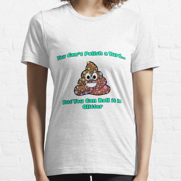 You cant polish a turd funny motivational slogan karen-anne geddes Essential T-Shirt