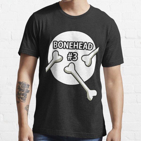 Bonehead #3 Design  Essential T-Shirt