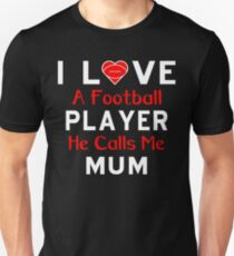 I LOVE A FOOTBALL PLAYER HE CALLS ME MUM Unisex T-Shirt