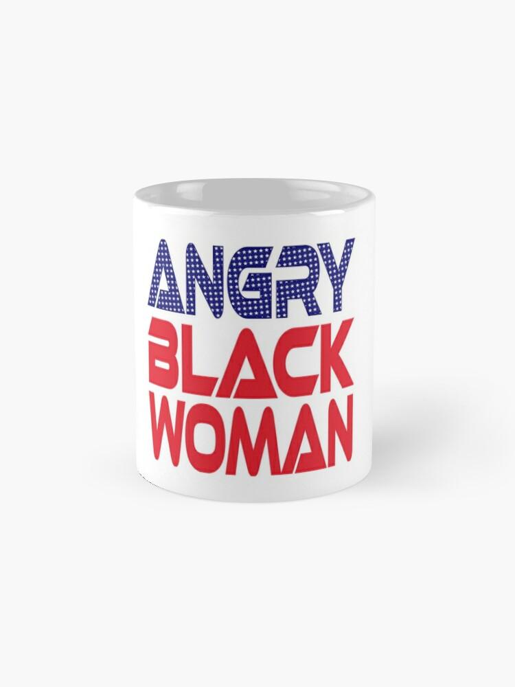 Alternate view of  #OurPatriotism: Angry Black Woman (Red, White, Blue) by Onjena Yo Mug